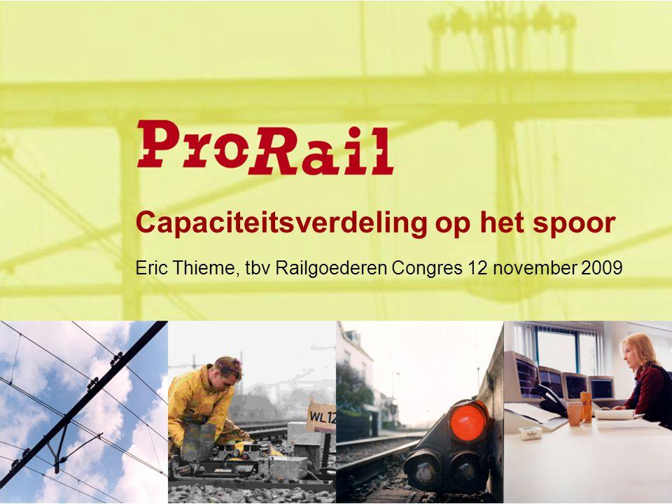 Capaciteitsverdeling op het spoor Eric Thieme, tbv Railgoederen Congres 12 november 2009