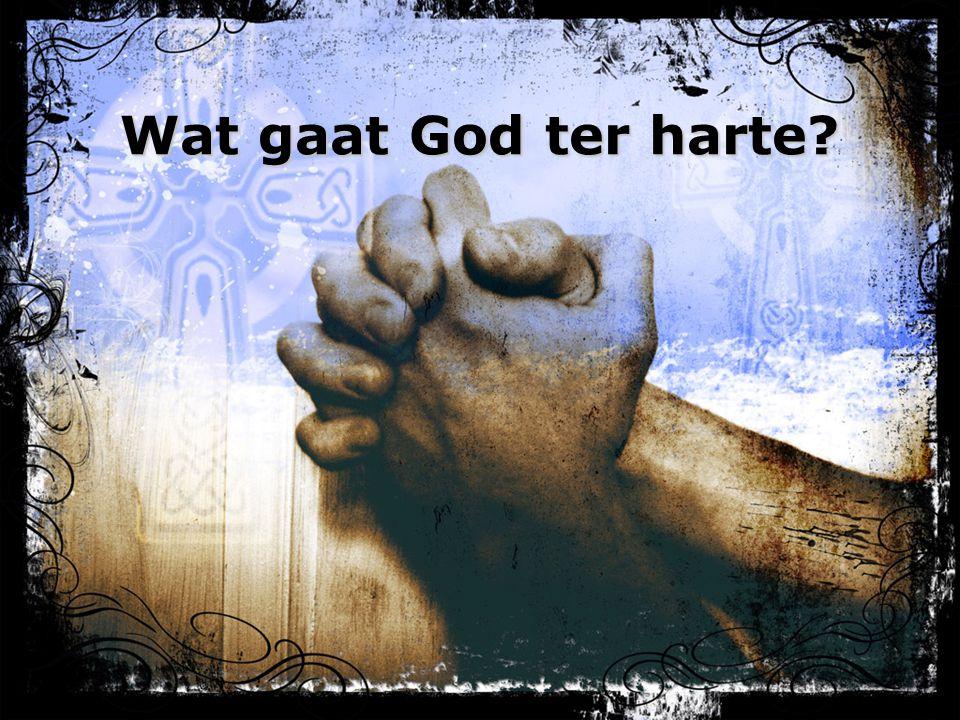Wat gaat God ter harte?