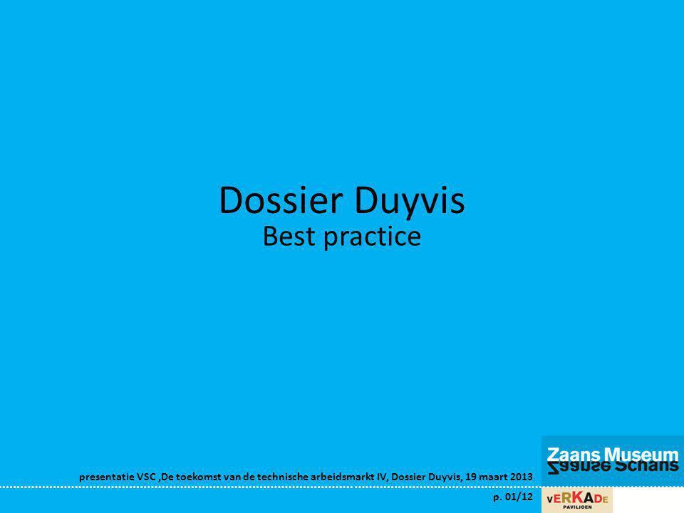 presentatie VSC,De toekomst van de technische arbeidsmarkt IV, Dossier Duyvis, 19 maart 2013 p. 01/12 Dossier Duyvis Best practice