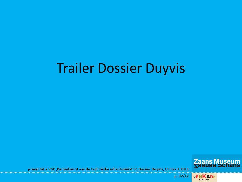 presentatie VSC,De toekomst van de technische arbeidsmarkt IV, Dossier Duyvis, 19 maart 2013 p. 07/12 Trailer Dossier Duyvis