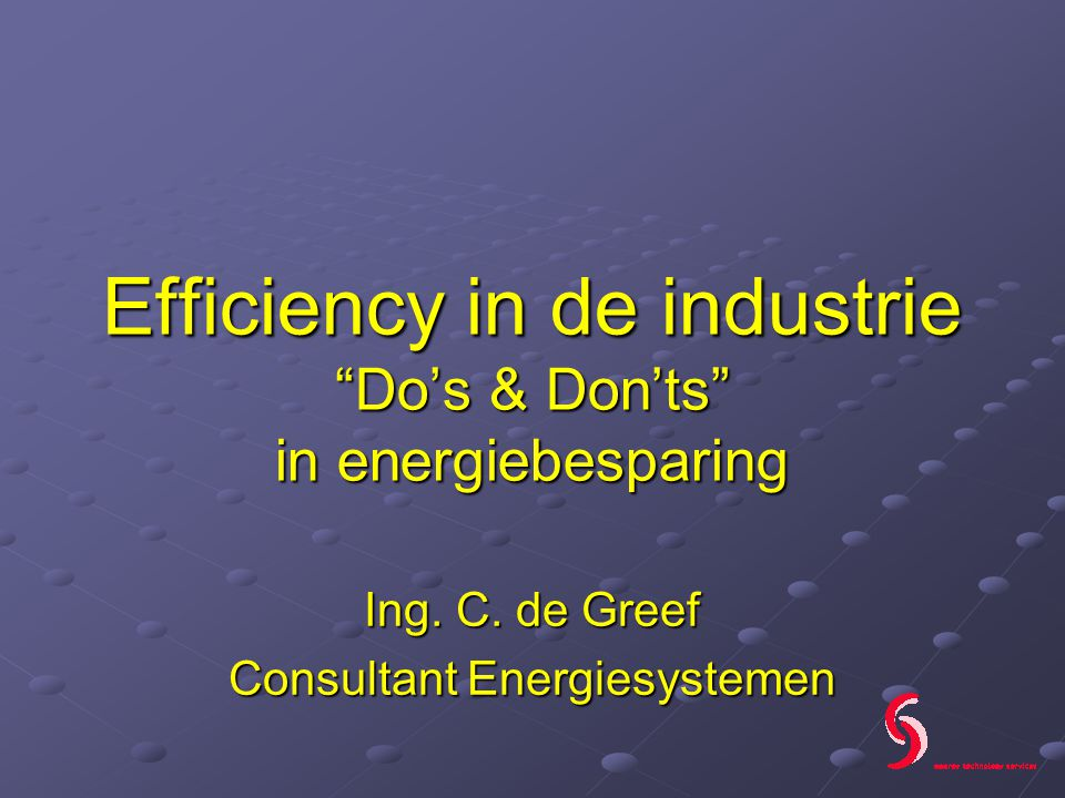 Efficiency in de industrie Do's & Don'ts in energiebesparing Ing.