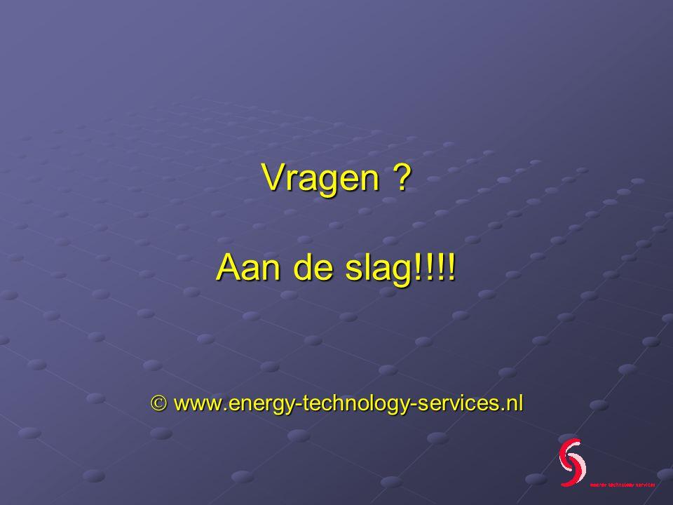 Vragen ? Aan de slag!!!!  www.energy-technology-services.nl
