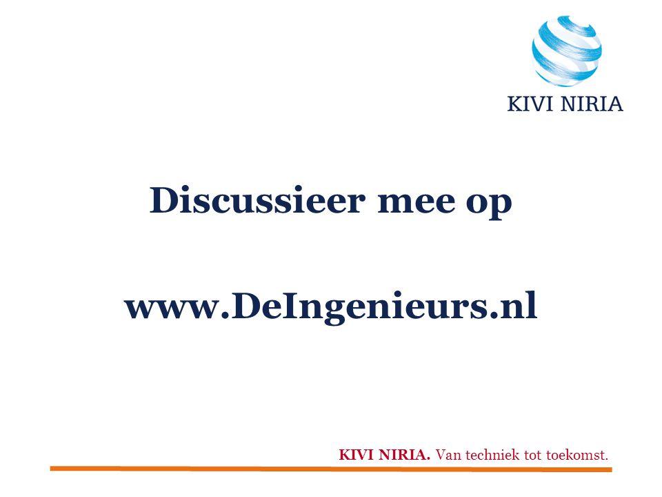 Discussieer mee op www.DeIngenieurs.nl KIVI NIRIA. Van techniek tot toekomst.