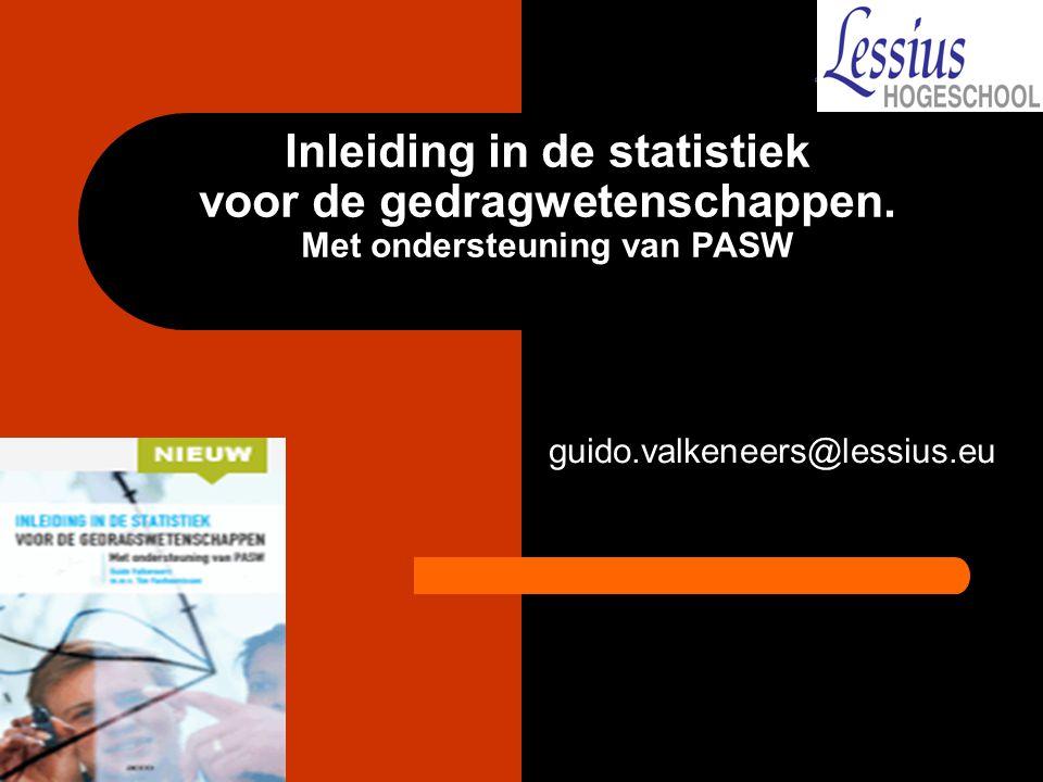 Inleiding in de statistiek voor de gedragwetenschappen. Met ondersteuning van PASW guido.valkeneers@lessius.eu