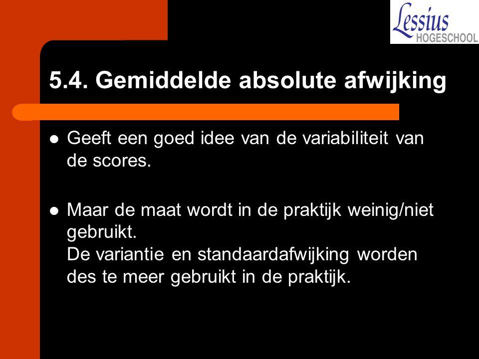 5.4. Gemiddelde absolute afwijking Geeft een goed idee van de variabiliteit van de scores. Maar de maat wordt in de praktijk weinig/niet gebruikt. De