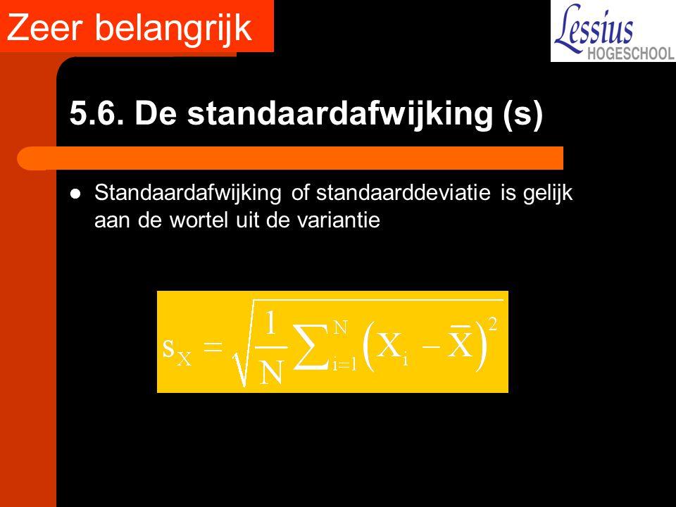 5.6. De standaardafwijking (s) Standaardafwijking of standaarddeviatie is gelijk aan de wortel uit de variantie Zeer belangrijk