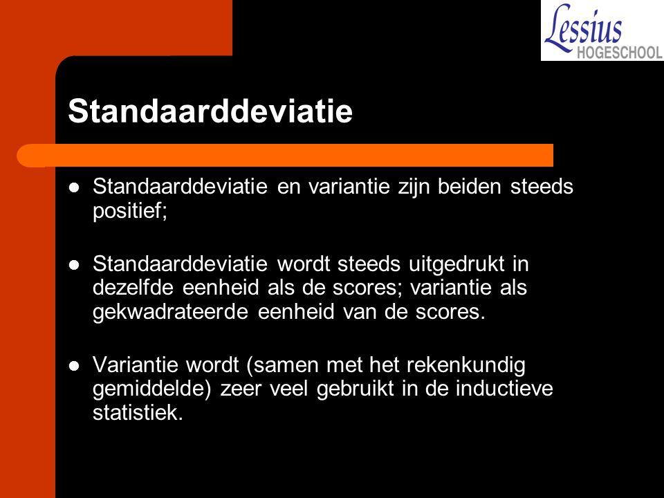 Standaarddeviatie Standaarddeviatie en variantie zijn beiden steeds positief; Standaarddeviatie wordt steeds uitgedrukt in dezelfde eenheid als de scores; variantie als gekwadrateerde eenheid van de scores.