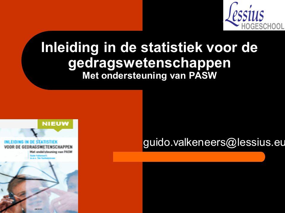 Inleiding in de statistiek voor de gedragswetenschappen Met ondersteuning van PASW guido.valkeneers@lessius.eu