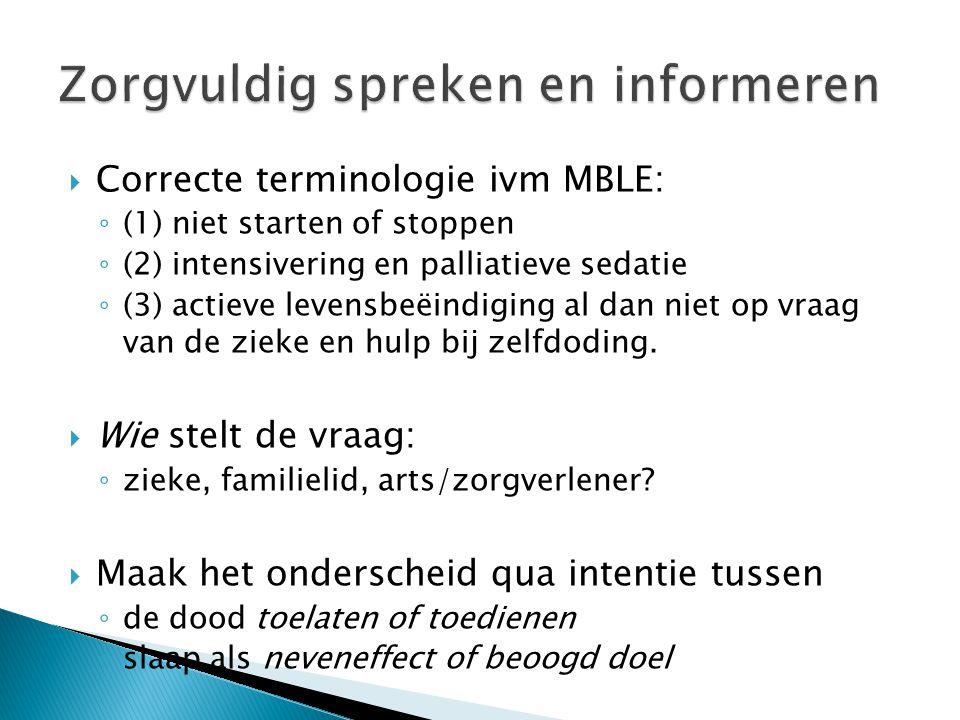  Correcte terminologie ivm MBLE: ◦ (1) niet starten of stoppen ◦ (2) intensivering en palliatieve sedatie ◦ (3) actieve levensbeëindiging al dan niet
