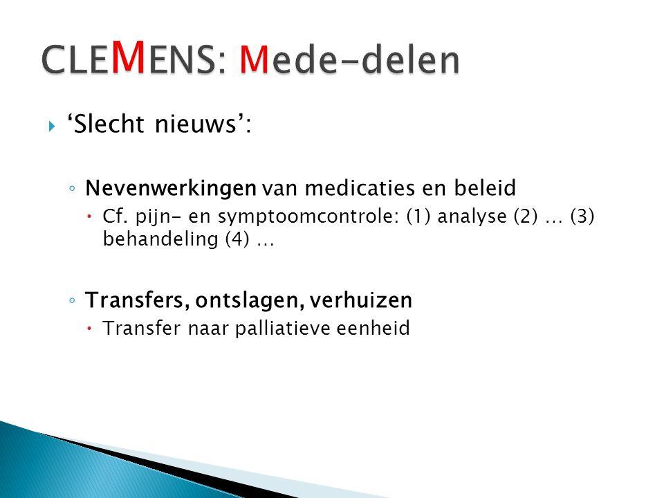  'Slecht nieuws': ◦ Nevenwerkingen van medicaties en beleid  Cf. pijn- en symptoomcontrole: (1) analyse (2) … (3) behandeling (4) … ◦ Transfers, ont