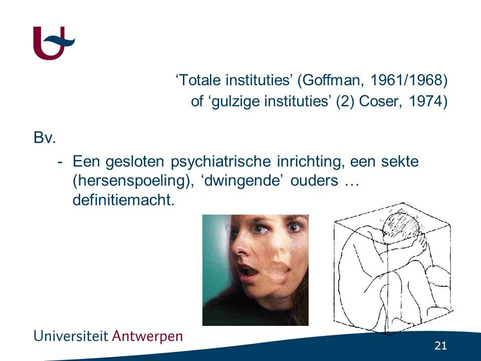 21 'Totale instituties' (Goffman, 1961/1968) of 'gulzige instituties' (2) Coser, 1974) Bv.