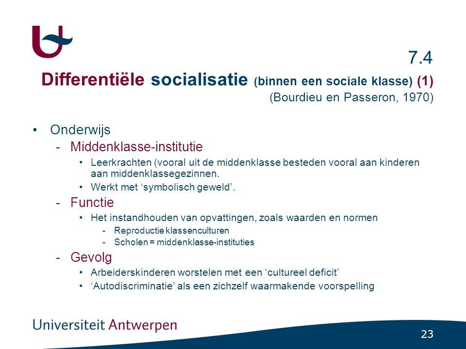 23 7.4 Differentiële socialisatie ( binnen een sociale klasse) (1) (Bourdieu en Passeron, 1970) Onderwijs -Middenklasse-institutie Leerkrachten (vooral uit de middenklasse besteden vooral aan kinderen aan middenklassegezinnen.