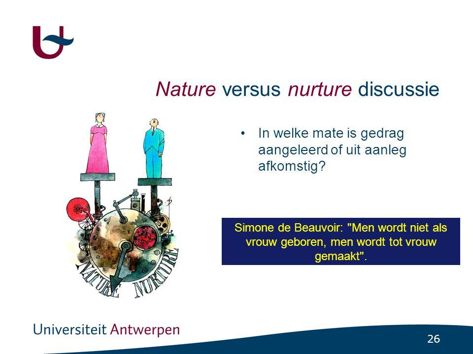 26 Nature versus nurture discussie In welke mate is gedrag aangeleerd of uit aanleg afkomstig.