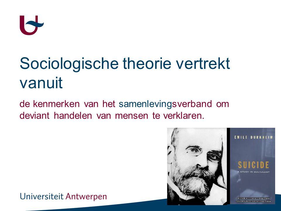 Sociologische theorie vertrekt vanuit de kenmerken van het samenlevingsverband om deviant handelen van mensen te verklaren.