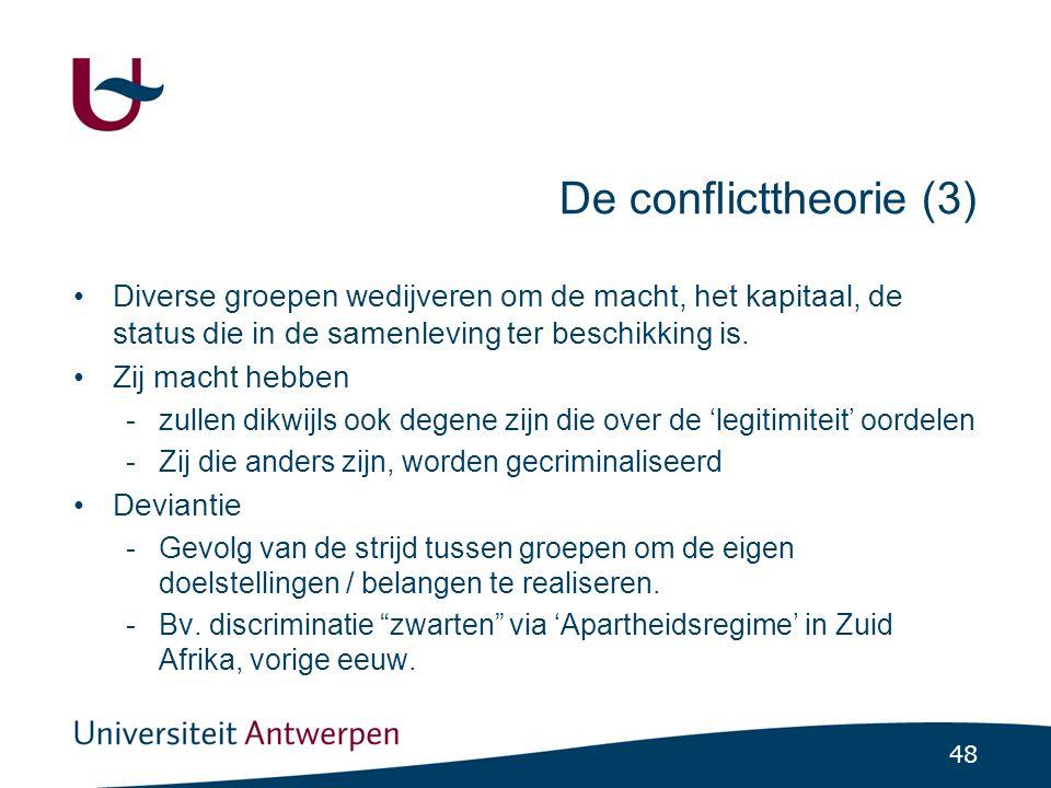 48 De conflicttheorie (3) Diverse groepen wedijveren om de macht, het kapitaal, de status die in de samenleving ter beschikking is.