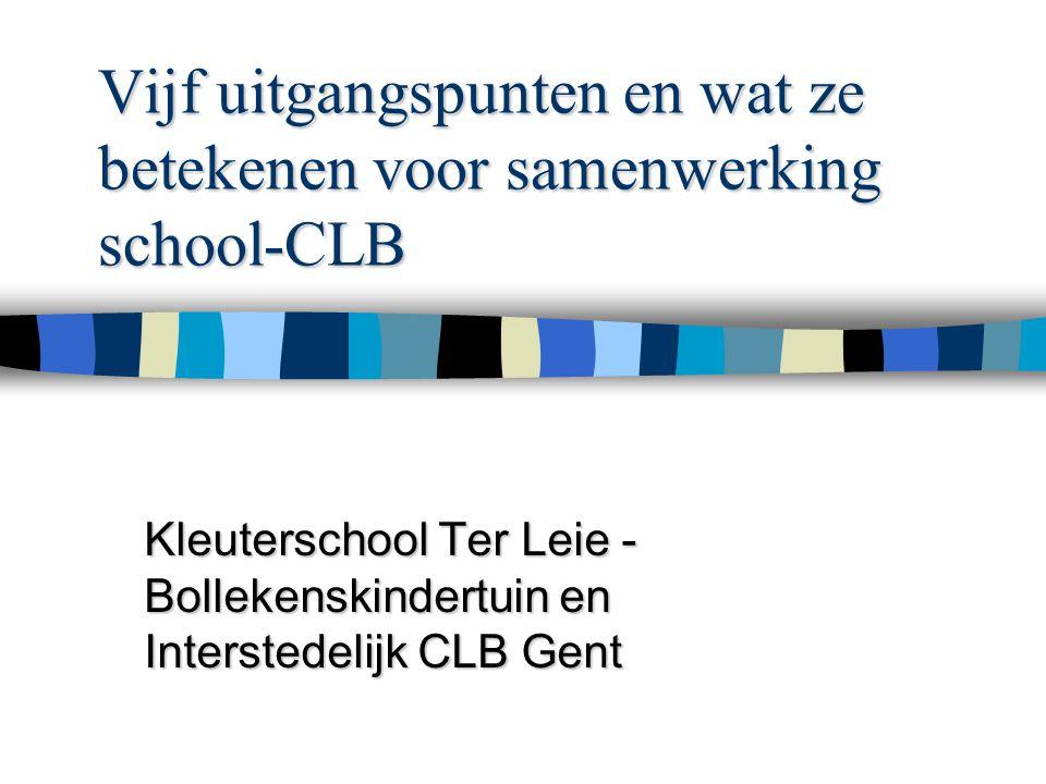 Vijf uitgangspunten en wat ze betekenen voor samenwerking school-CLB Kleuterschool Ter Leie - Bollekenskindertuin en Interstedelijk CLB Gent
