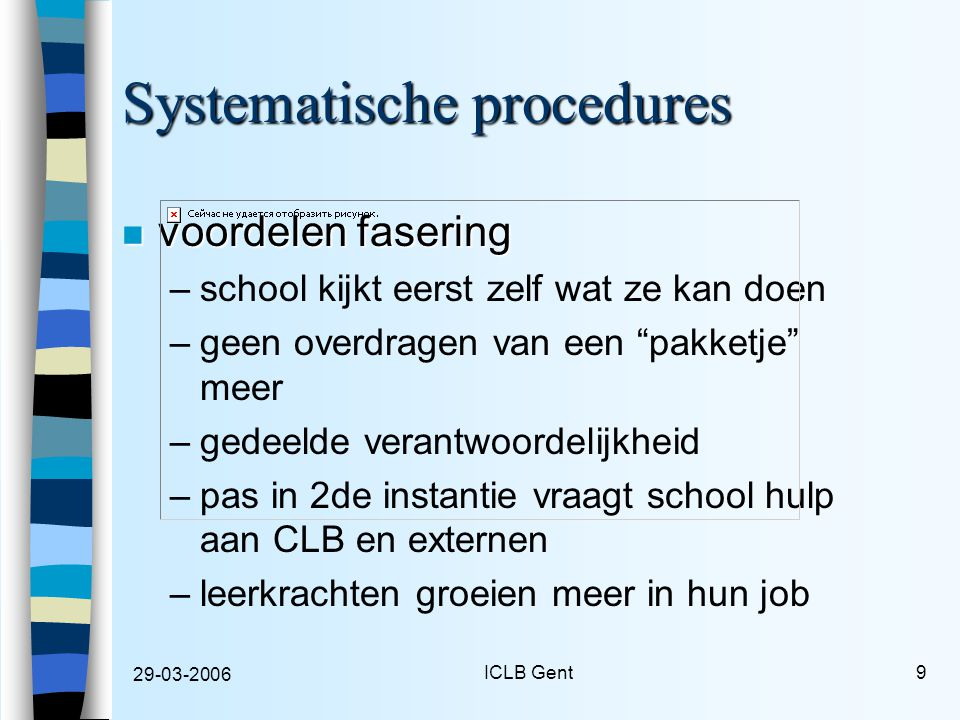 29-03-2006 ICLB Gent10 Fase 1 : traject in school (1) n systematiek in de school –LVS op gezette tijden volgens leeftijd –klasscreening betrokkenheid/welbevinden sept-febr-mei –bij welke kinderen actie nemen.