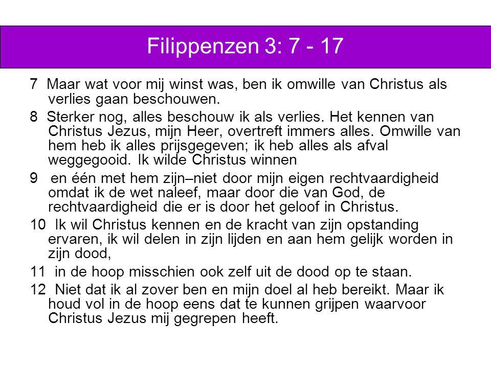 Filippenzen 3: 7 - 17 7 Maar wat voor mij winst was, ben ik omwille van Christus als verlies gaan beschouwen.