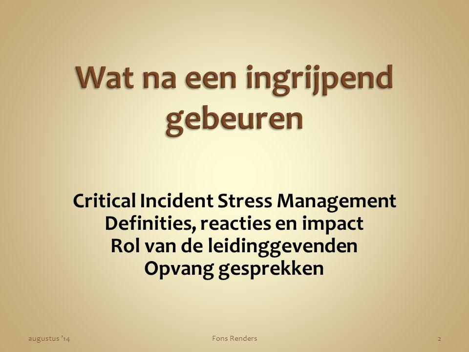 Critical Incident Stress Management Definities, reacties en impact Rol van de leidinggevenden Opvang gesprekken augustus '14Fons Renders2