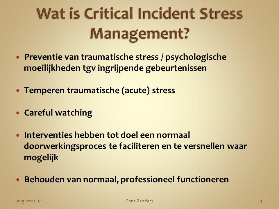 Preventie van traumatische stress / psychologische moeilijkheden tgv ingrijpende gebeurtenissen Temperen traumatische (acute) stress Careful watching