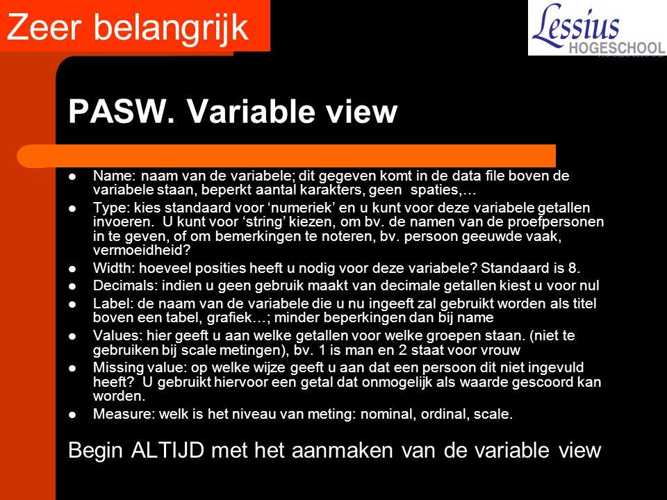 PASW. Variable view Name: naam van de variabele; dit gegeven komt in de data file boven de variabele staan, beperkt aantal karakters, geen spaties,… T