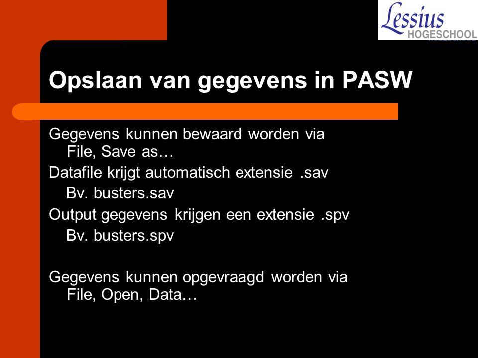 Opslaan van gegevens in PASW Gegevens kunnen bewaard worden via File, Save as… Datafile krijgt automatisch extensie.sav Bv. busters.sav Output gegeven