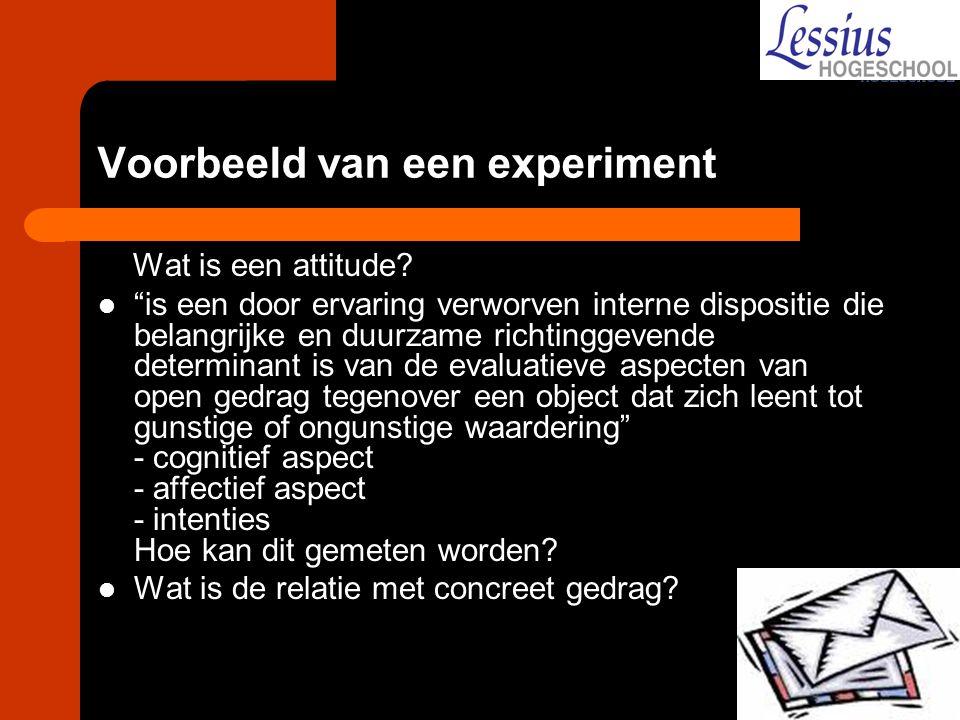 """Voorbeeld van een experiment Wat is een attitude? """"is een door ervaring verworven interne dispositie die belangrijke en duurzame richtinggevende deter"""