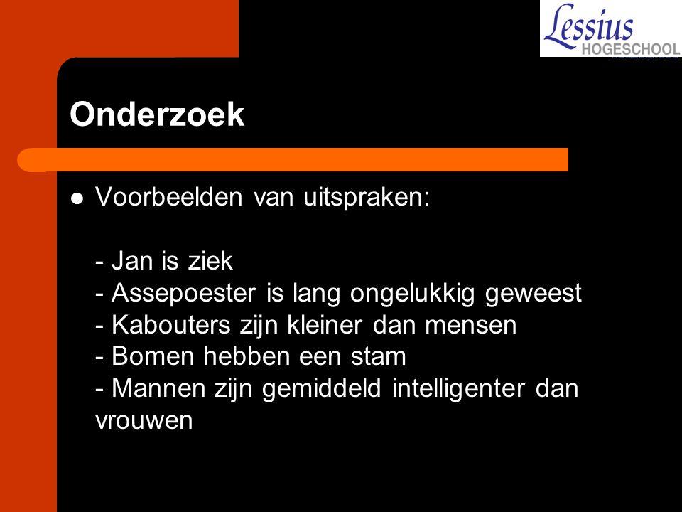 Onderzoek Voorbeelden van uitspraken: - Jan is ziek - Assepoester is lang ongelukkig geweest - Kabouters zijn kleiner dan mensen - Bomen hebben een st