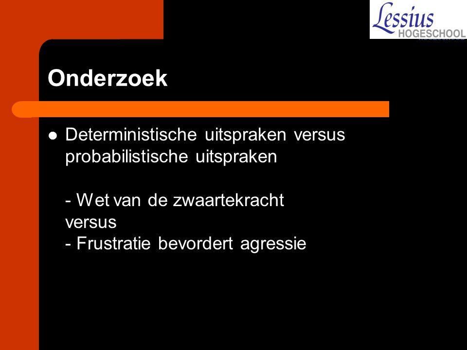 Onderzoek Deterministische uitspraken versus probabilistische uitspraken - Wet van de zwaartekracht versus - Frustratie bevordert agressie