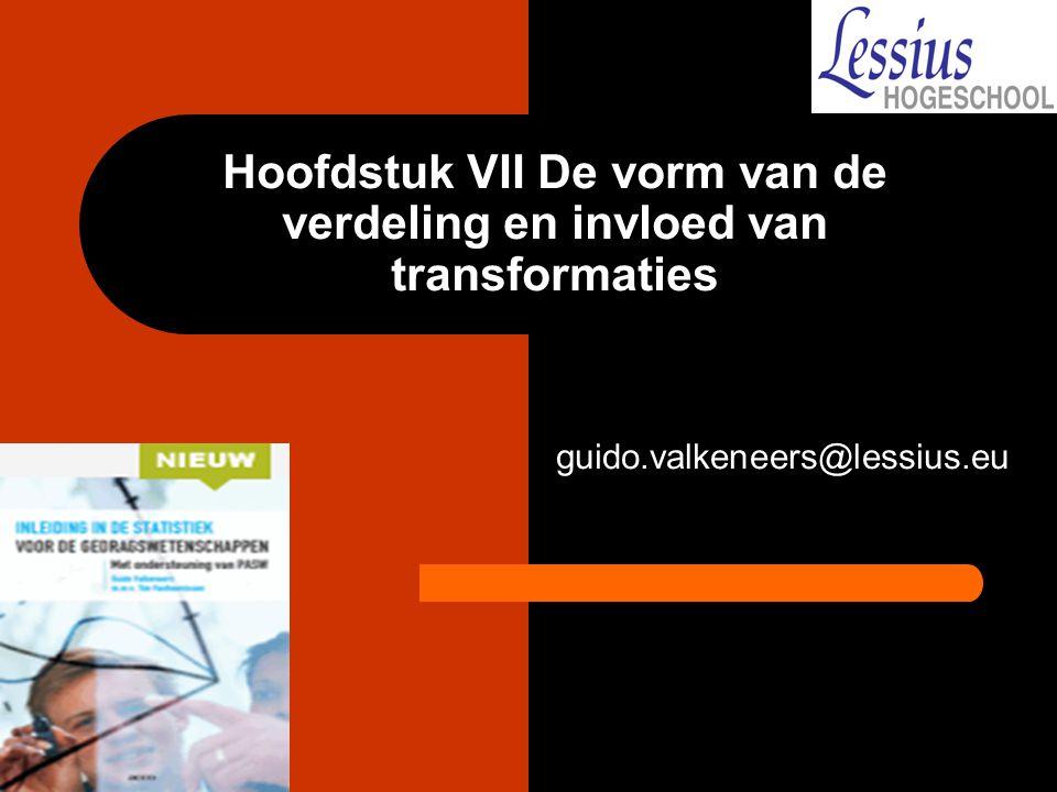 Hoofdstuk VII De vorm van de verdeling en invloed van transformaties guido.valkeneers@lessius.eu
