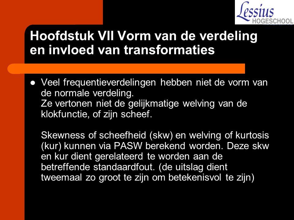 Hoofdstuk VII Vorm van de verdeling en invloed van transformaties Veel frequentieverdelingen hebben niet de vorm van de normale verdeling. Ze vertonen