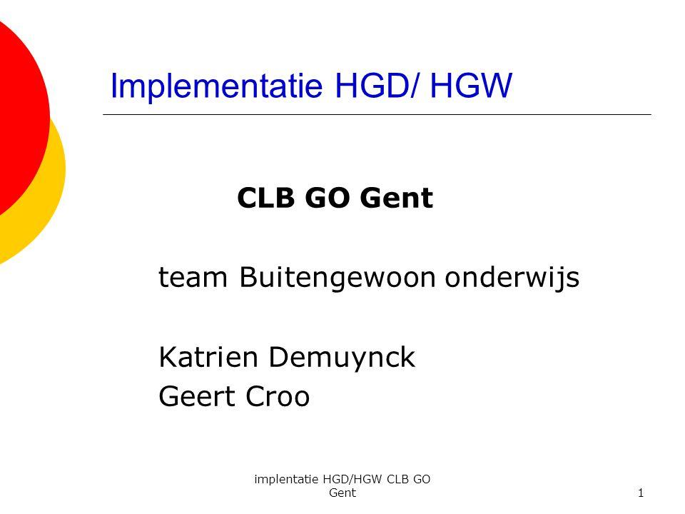 implentatie HGD/HGW CLB GO Gent1 Implementatie HGD/ HGW CLB GO Gent team Buitengewoon onderwijs Katrien Demuynck Geert Croo