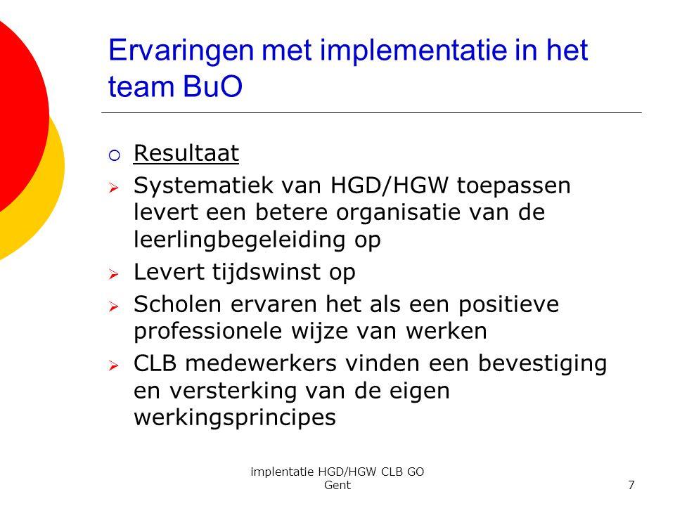 implentatie HGD/HGW CLB GO Gent7 Ervaringen met implementatie in het team BuO  Resultaat  Systematiek van HGD/HGW toepassen levert een betere organi