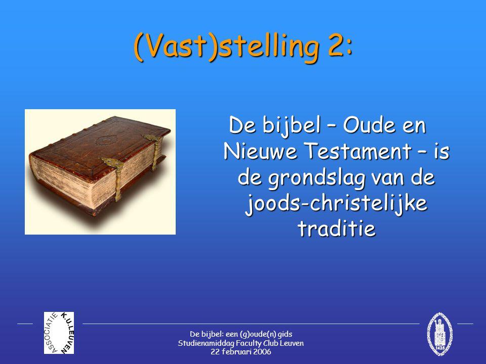 De bijbel: een (g)oude(n) gids Studienamiddag Faculty Club Leuven 22 februari 2006 (Vast)stelling 3: De joods-christelijke traditie en haar bijbelse fundament maken een crisis door