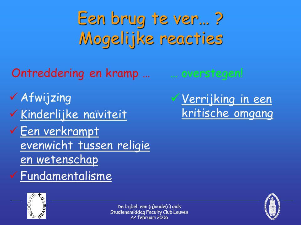 De bijbel: een (g)oude(n) gids Studienamiddag Faculty Club Leuven 22 februari 2006 Een brug te ver… .