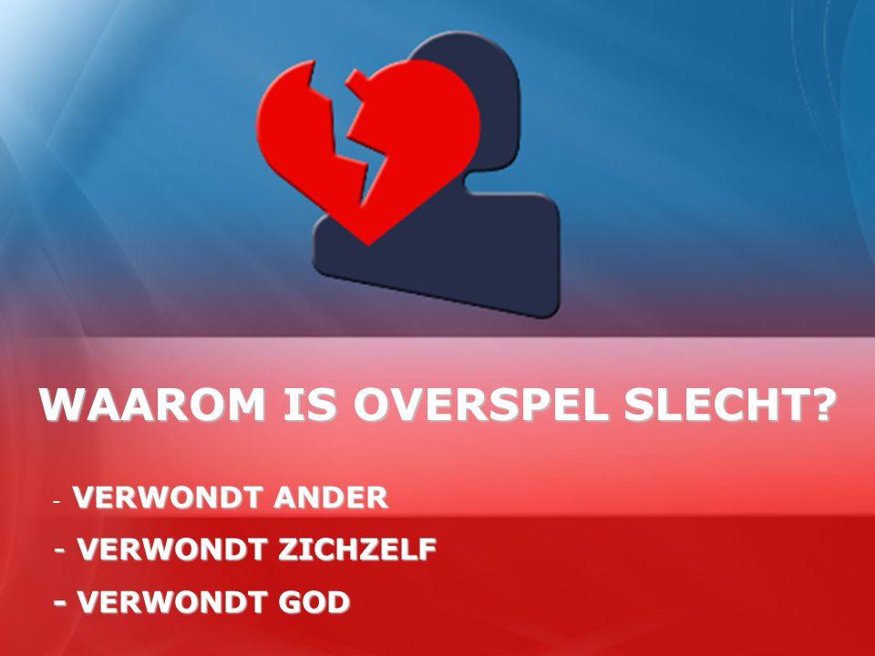 WAAROM IS OVERSPEL SLECHT VERWONDT ANDER - VERWONDT ANDER - VERWONDT ZICHZELF - VERWONDT GOD