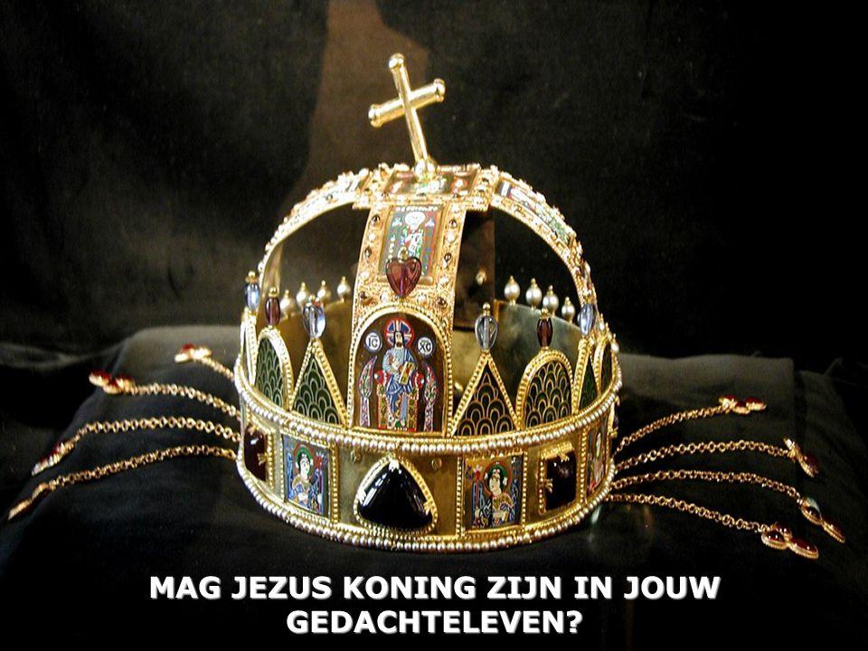 MAG JEZUS KONING ZIJN IN JOUW GEDACHTELEVEN