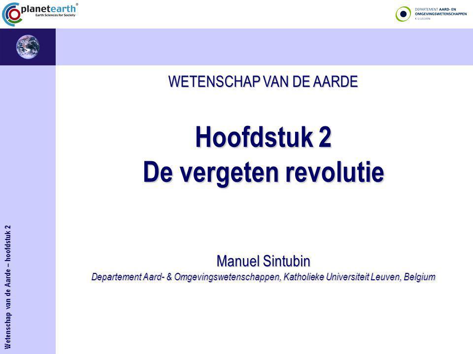 WETENSCHAP VAN DE AARDE Hoofdstuk 2 De vergeten revolutie Manuel Sintubin Departement Aard- & Omgevingswetenschappen, Katholieke Universiteit Leuven,