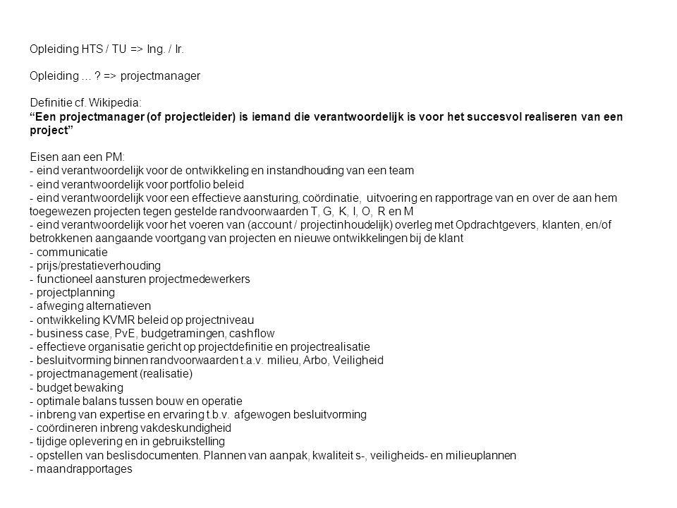 Opleiding HTS / TU => Ing. / Ir. Opleiding … . => projectmanager Definitie cf.