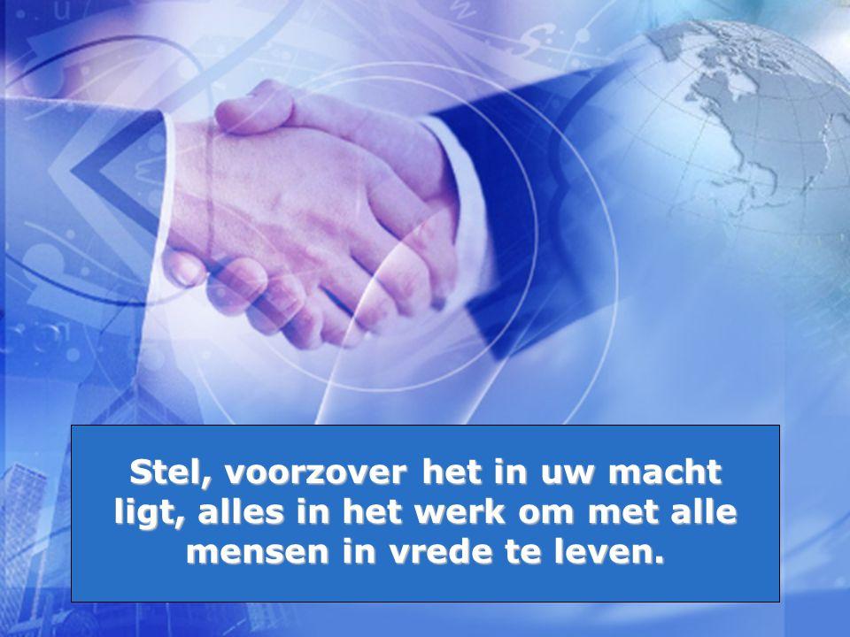 Stel, voorzover het in uw macht ligt, alles in het werk om met alle mensen in vrede te leven.