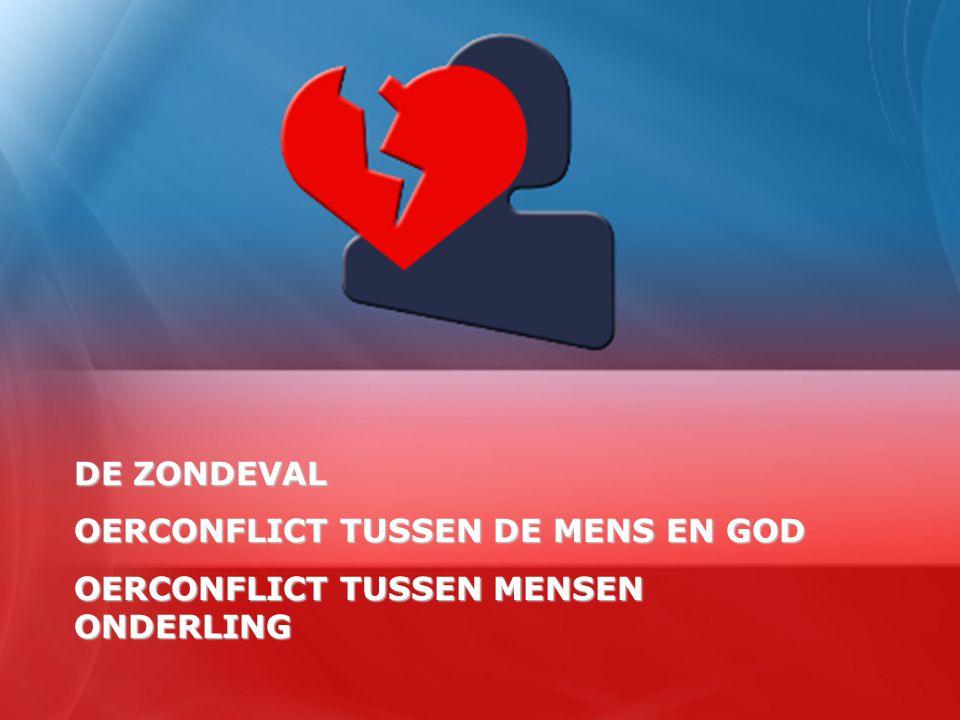 DE ZONDEVAL OERCONFLICT TUSSEN DE MENS EN GOD OERCONFLICT TUSSEN MENSEN ONDERLING