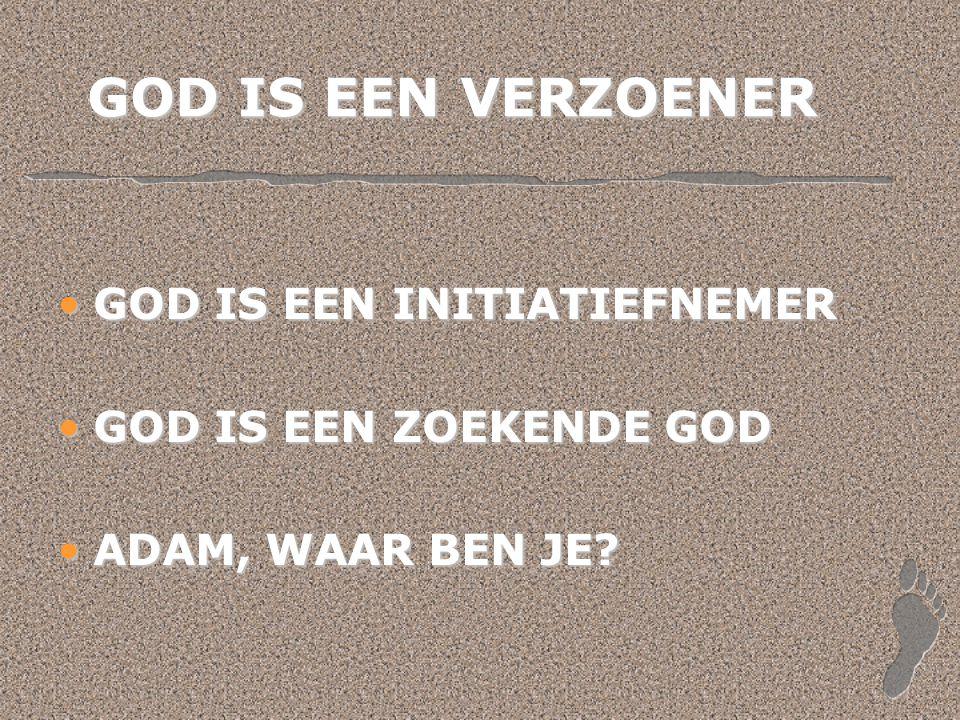 GOD IS EEN VERZOENER GOD IS EEN INITIATIEFNEMERGOD IS EEN INITIATIEFNEMER GOD IS EEN ZOEKENDE GODGOD IS EEN ZOEKENDE GOD ADAM, WAAR BEN JE?ADAM, WAAR