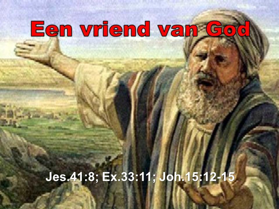 Jes.41:8; Ex.33:11; Joh.15:12-15 Jes.41:8; Ex.33:11; Joh.15:12-15