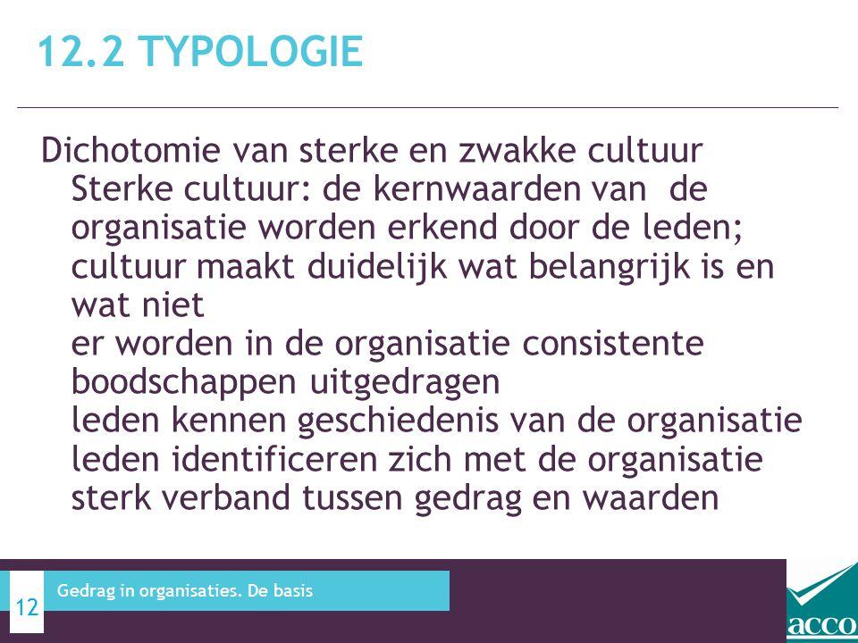 Dichotomie van sterke en zwakke cultuur Sterke cultuur: de kernwaarden van de organisatie worden erkend door de leden; cultuur maakt duidelijk wat bel