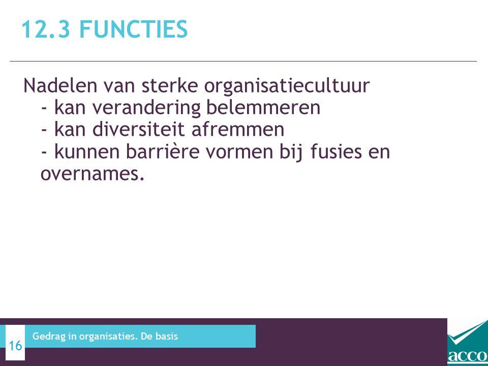 Nadelen van sterke organisatiecultuur - kan verandering belemmeren - kan diversiteit afremmen - kunnen barrière vormen bij fusies en overnames. 12.3 F