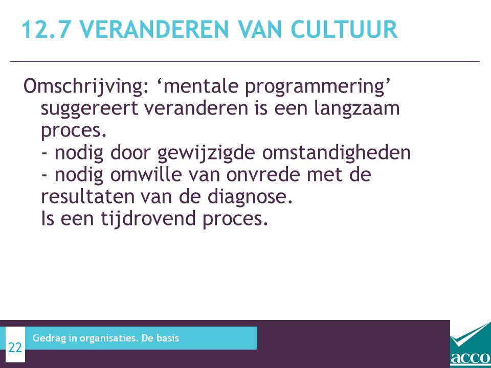 Omschrijving: 'mentale programmering' suggereert veranderen is een langzaam proces. - nodig door gewijzigde omstandigheden - nodig omwille van onvrede