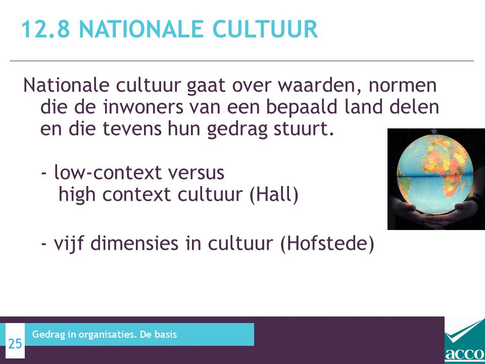 Nationale cultuur gaat over waarden, normen die de inwoners van een bepaald land delen en die tevens hun gedrag stuurt. - low-context versus high cont