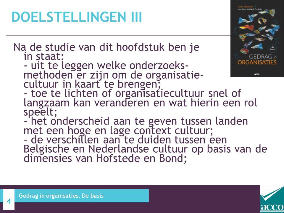 Na de studie van dit hoofdstuk ben je in staat: - de volgende begrippen uit te leggen: tegencultuur, cultuurstrijd, culturele compatibiliteit, cultuurshock, en nationale cultuur; - begrijp je de specifieke terminologie rond organisatiecultuur.