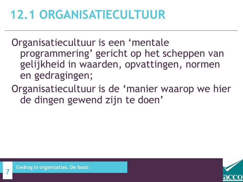 Organisatiecultuur is een 'mentale programmering' gericht op het scheppen van gelijkheid in waarden, opvattingen, normen en gedragingen; Organisatiecu