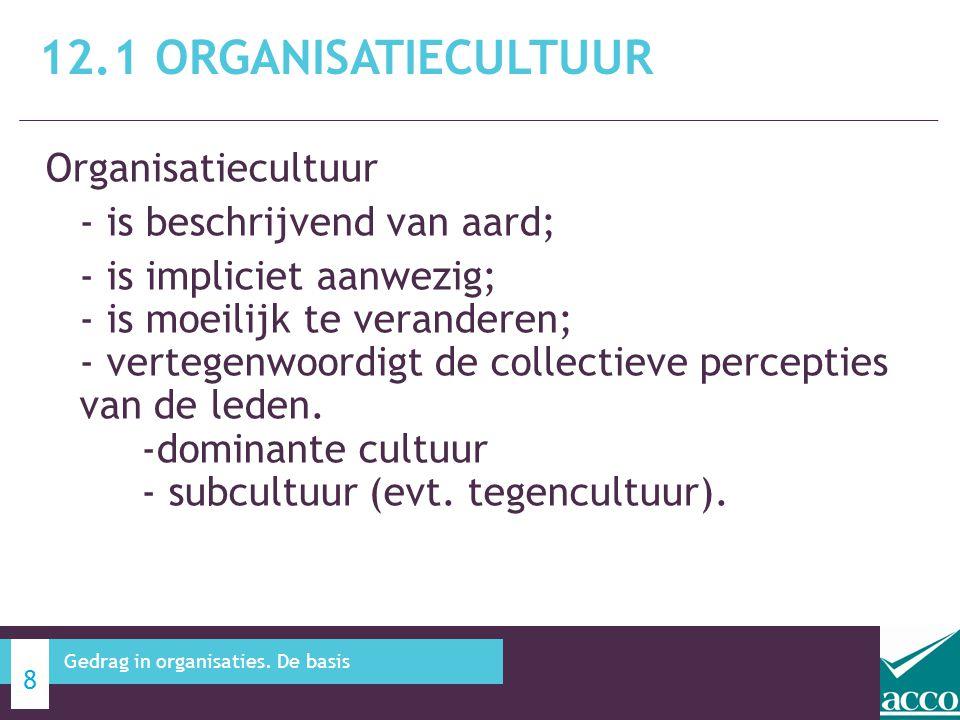 Organisatiecultuur - is beschrijvend van aard; - is impliciet aanwezig; - is moeilijk te veranderen; - vertegenwoordigt de collectieve percepties van de leden.